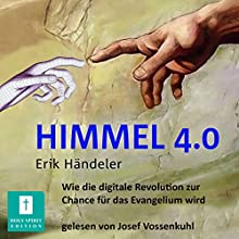 Himmel 4.0: Wie die digitale Revolution zur Chance für das Evangelium wird Hörbuch von Erik Händeler Gesprochen von: Josef Vossenkuhl