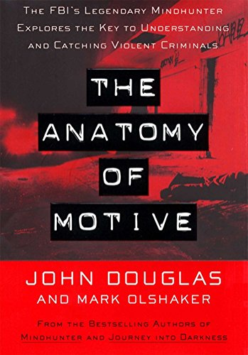 The Anatomy Of Motive: The FBI\'s Legendary Mindhunter Explores The ...