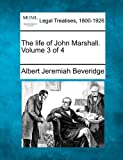 The life of John Marshall. Volume 3 Of 4, Albert Jeremiah Beveridge, 1240114400