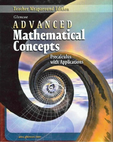 Advanced Mathematical Concepts: Teachers Wraparound Edition (Glencoe Advanced Mathematical Concepts Precalculus With Applications)