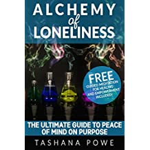 Alchemy of Loneliness: The Ultimate Guide To Peace of Mind on Purpose: FREE Guided Meditation Audio Incl.