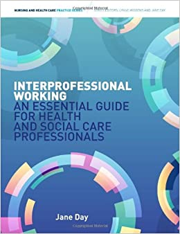 Interprofessional Working: An Essential Guide for Health and Social Care Professionals (Nursing and Health Care Practice) by Jane Day (2013-04-16)