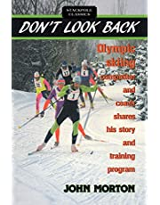 Don't Look Back: Olympic Skiing Competitor and Coach Shares His Story and Training Program
