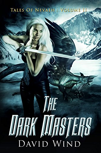 The Dark Masters: Tales Of Nevaeh: Volume II (Tales Of Nevaeh - an Epic Sci-Fi Fantasy series - Book 2)