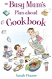 The Busy Mum's Plan-ahead Cookbook