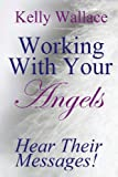 Working with Your Angels, Kelly Wallace, 1482503611
