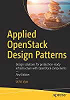 Applied OpenStack Design Patterns: Design solutions for production-ready infrastructure with OpenStack components Front Cover
