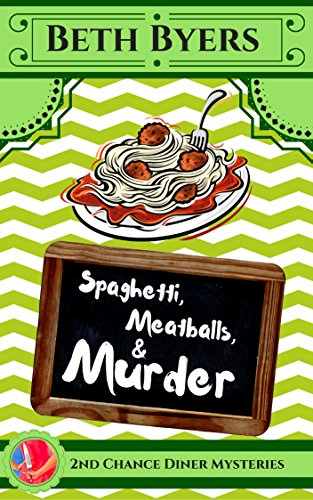 Spaghetti, Meatballs, & Murder: A 2nd Chance Diner Cozy Mystery by [Byers, Beth]