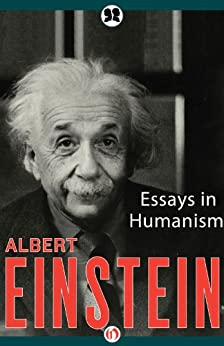 Einstein Essays In Humanism Coursework Writing Service  Einstein Essays In Humanism The Text Of Albert Einsteins Copyrighted Essay  The World As I