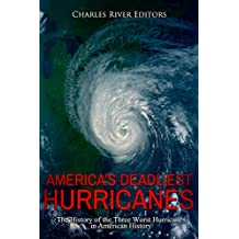 America's Deadliest Hurricanes: The History of the Three Worst Hurricanes in American History