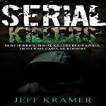 Serial Killers: Most Horrific Serial Killers Biographies, True Crime Cases, Murderers | Jeff Kramer