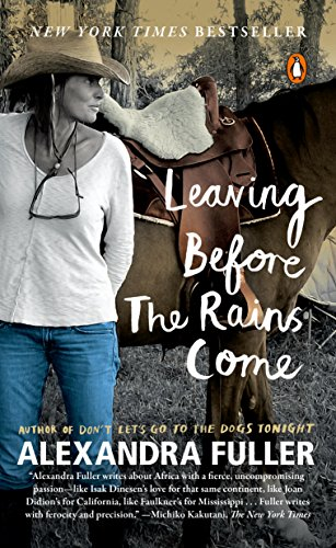 Amazon Leaving Before The Rains Come Ebook Alexandra Fuller