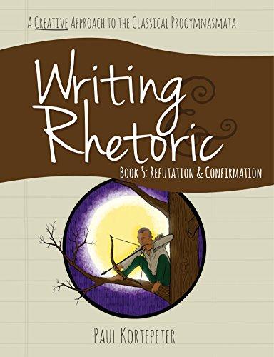Writing & Rhetoric Book 5: Refutation & Confirmation - Student Edition