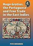 img - for Hugo Grotius, the Portuguese, and Free Trade in the East Indies by Peter Borschberg (2011-08-30) book / textbook / text book
