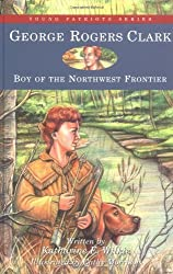 George Rogers Clark: Boy of the Northwest Frontier (Young Patriots (Patria Hardcover))