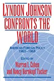 Lyndon Johnson Confronts the World: American Foreign Policy 1963-1968