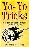 Yo-Yo Tricks :  The 100 Coolest Tricks For Your Yo-Yo