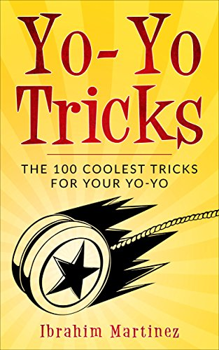 Yo-Yo Tricks :  The 100 Coolest Tricks For Your Yo-Yo by [Martinez, Ibrahim]