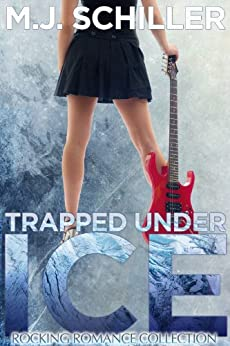 TRAPPED UNDER ICE (Rocking Romance series Book 1) by [Schiller, M.J.]