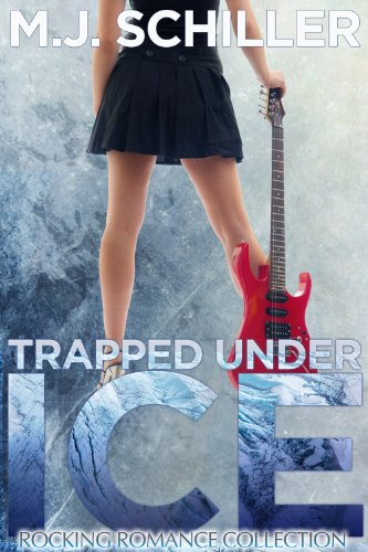 Book: Trapped Under Ice (Rocking Romance Collection) by M.J. Schiller
