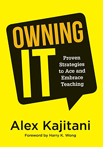 Owning It: Proven Strategies to Ace and Embrace Teaching (Effective Teaching Strategies to Improve Classroom Management and Increase Teacher Empowerment)