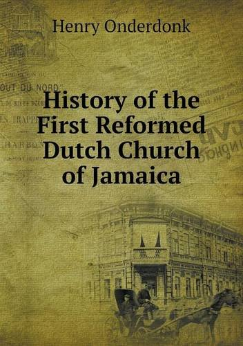 Read Online History of the First Reformed Dutch Church of Jamaica PDF