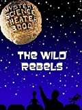 Mystery Science Theater 3000- Wild Rebels