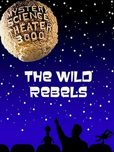 Mystery Science Theater 3000- Wild Rebels by