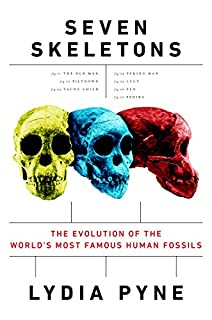 Book Cover: Seven Skeletons: The Evolution of the World's Most Famous Human Fossils