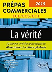 La Vérité 50 Oeuvres pour Réussir sa Dissertation de Culture Générale Prépas Commerciales 2015-2016 ECE/ECS/ECT
