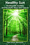 Healthy Sun: Healing with Sunshine and the Myths