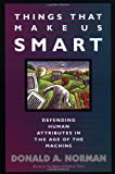 Things That Make Us Smart: Defending Human Attributes In The Age Of The Machine, Donald A. Norman, 0201626950