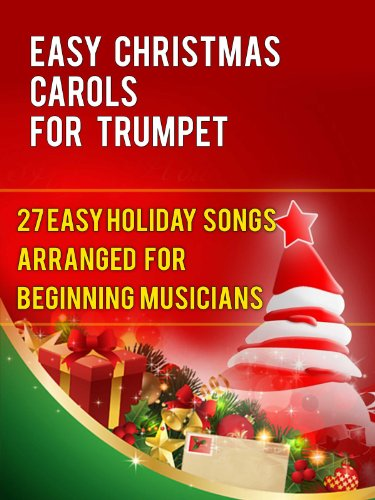 - Easy Christmas Carols For Trumpet: 27 Easy Holiday Songs Arranged For Beginning Musicians (Easy Christmas Carols For Concert Band Instruments Book 1)