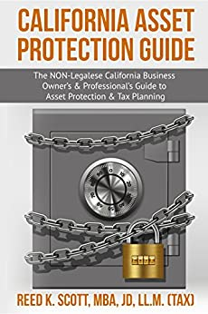 California Asset Protection Guide: (The NON-Legalese California Business Owner's & Professional's Guide to Asset Protection & Tax Planning) by [Scott, Reed]