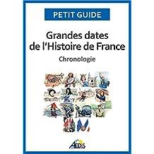 Grandes dates de l'Histoire de France: Chronologie (Petit guide t. 280) (French Edition)