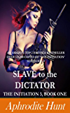 Slave to the Dictator (The Initiation 3 Book 1)