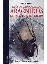 GUIA CAMPO ARACNIDOS DE ESPAÑA Y EUROPA GUIAS DEL NATURALISTA-INSECTOS Y ARACNIDOS: Amazon.es: JONES, DICK: Libros