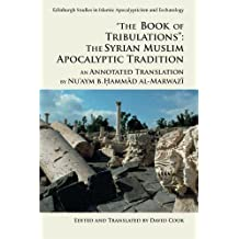 'The Book of Tribulations: The Syrian Muslim Apocalyptic Tradition': An Annotated Translation by Nu'aym b. Hammad al-Marwazi