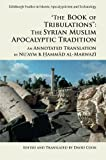 The Book of Tribulations: The Syrian Muslim Apocalyptic Tradition': An Annotated Translation by Nu'aym b. Hammad al-Marwazi (Edinburgh Studies in Islamic Apocalypticism and Eschatology)