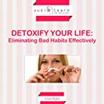 Detoxify Your Life: Eliminating Bad Habits Effectively | Chris Right