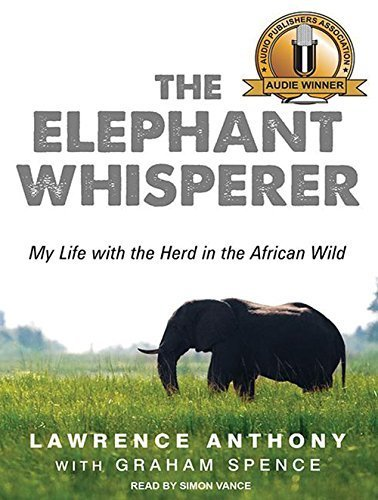 Elephant Whisperer: My Life with the Herd in the African Wild by Lawrence Anthony (2012-12-24)