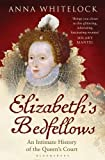 img - for Elizabeth's Bedfellows: An Intimate History of the Queen's Court by Anna Whitelock (2014-05-22) book / textbook / text book