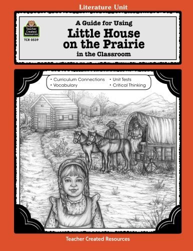 A Guide for Using Little House on the Prairie in the Classroom (Literature Units) (Little House Using)