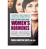 [ What You Must Know about Women's Hormones: Your Guide to Natural Hormone Treatment for PMS, Menopause, Osteoporosis, PCOS, and More Wartian Smith, Pamela ( Author ) ] { Paperback } 2009