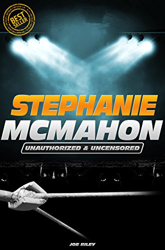 Stephanie McMahon - Wrestling Unauthorized & Uncensored (All Ages Deluxe Edition with Videos)