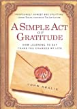 img - for A Simple Act of Gratitude: How Learning to Say Thank You Changed My Life by John Kralik (2011-12-27) book / textbook / text book