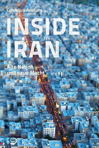 Inside Iran: Alte Nation und neue Macht? Taschenbuch – 27. August 2018 Cornelius Adebahr Dietz J H 3801205231