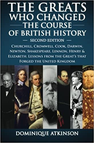 HISTORY: THE GREATS WHO CHANGED THE COURSE OF BRITISH HISTORY - 2nd EDITION: Churchill, Cromwell, Darwin, Newton, Shakespeare, Lennon, Henry & ... to Modern Literature Biographies Short Reads)