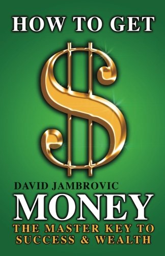 How to Get Money: The Master Key to Success & Wealth