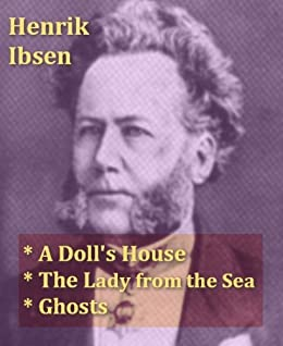 Henrik Ibsen - A Dolls House, The Lady from the Sea, & Ghosts